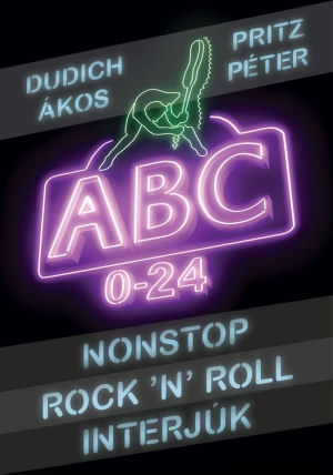 Dudich Ákos, Pritz Péter: ABC 0-24 - Nonstop Rock 'n' Roll interjúk - könyv