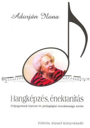 Adorján Ilona: Hangképzés, énektanítás - Feljegyzések hatvan év pedagógiai munkássága során - könyv