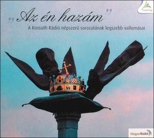 ''Az én hazám'' - A Kossuth Rádió népszerű sorozatának legszebb vallomásai (Hangoskönyv) CD
