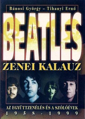 Bánosi Gy.-Tihanyi E.: Beatles zenei kalauz - Az együttzenélés és a szólóévek 1958-1999 könyv