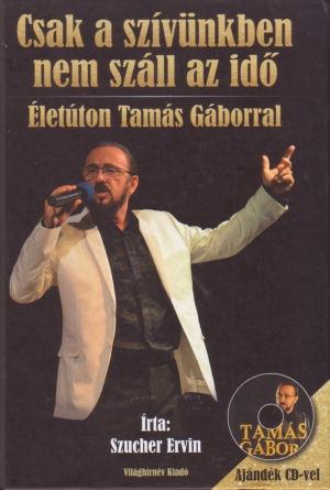 Szucher Ervin: Csak a szívünkben nem száll az idő - Életúton Tamás Gáborral - Könyv ajándék CD-vel
