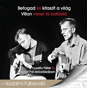 Befogad és kitaszít a világ - Villon versei és balladái - Huzella Péter és Mácsai Pál előadásában CD