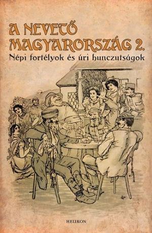 A nevető Magyarország 2. - Népi fortélyok és úri hunczutságok - könyv