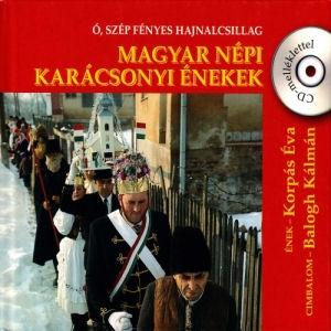 Ó, szép fényes hajnalcsillag - Magyar népi karácsonyi énekek (Korpás Éva, Balogh Kálmán) Könyv+CD