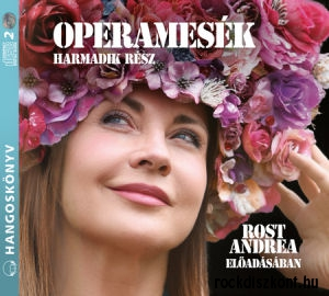 Operamesék: Harmadik rész Rost Andrea előadásában (Hangoskönyv) 2CD