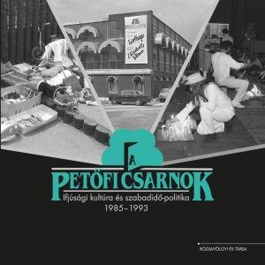 A Petőfi Csarnok - Ifjúsági kultúra és szabadidő-politika, 1985-1993 - könyv