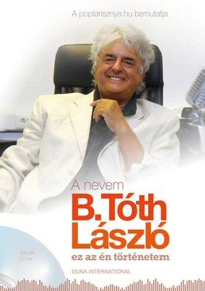 A nevem B. Tóth László - Ez az én történetem - Könyv CD melléklettel