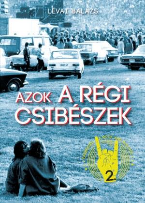 Lévai Balázs: Azok a régi csibészek - Párbeszéd a rock and rollról - könyv