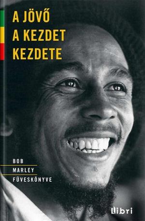 A jövő a kezdet kezdete - Bob Marley füveskönyve - könyv