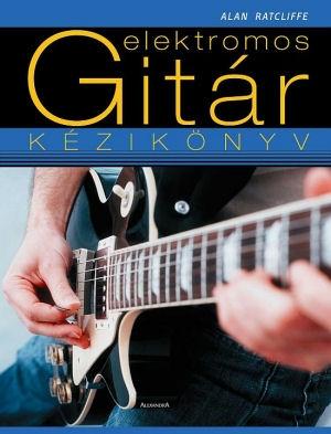 Alan Ratcliffe: Elektromos gitár kézikönyv