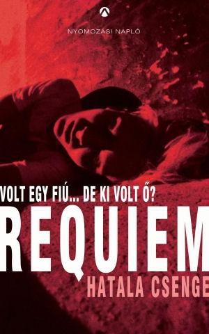 Hatala Csenge: Requiem - Volt egy fiú… de ki volt ő? (Nyomozási napló) könyv