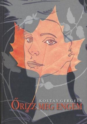 Koltay Gergely: Őrizz meg engem - könyv CD melléklettel