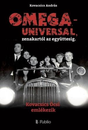 Kovacsics András: Omega - Universal, zenekartól az együttesig - Kovacsics Öcsi emlékezik - könyv