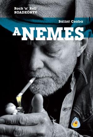 Bálint Csaba: A Nemes - Rock 'n' Roll Roadkönyv