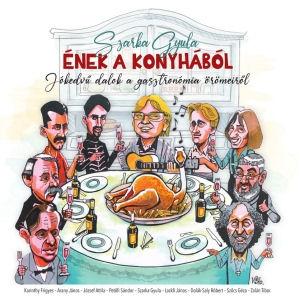 Szarka Gyula - Ének a konyhából - Jókedvű dalok a gasztronómia örömeiről Könyv+CD