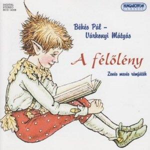 Békés Pál-Várkonyi Mátyás: A Félőlény - Zenés mesés rémjáték CD