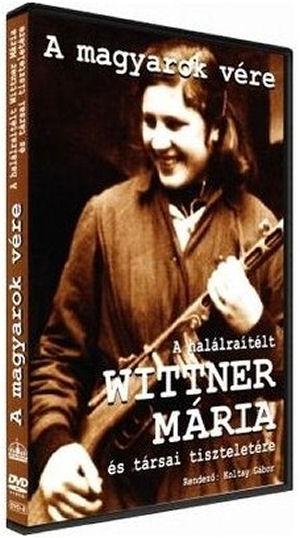 A magyarok vére - A halálraítélt Wittner Mária és társai tiszteletére DVD