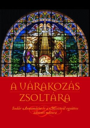 A várakozás zsoltára - Sudár Annamária és a Misztrál együttes adventi műsora DVD