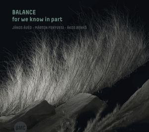 Balance (Ávéd János - Fenyvesi Márton - Benkó Ákos) - for we know in part CD