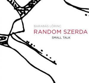 Barabás Lőrinc Random Szerda - Small Talk CD