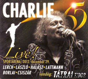 Charlie 65 Live! - Sportaréna, 2012. december 29. - 2CD