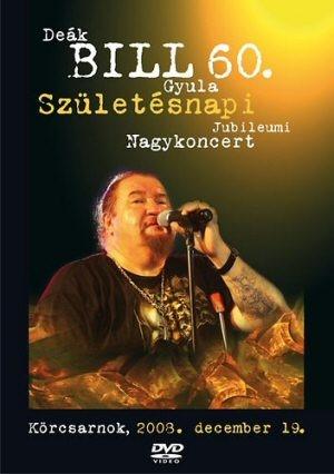 Deák Bill Gyula - Bill 60. - Születésnapi Jubileumi Nagykoncert DVD