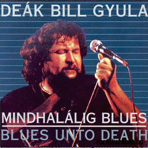 Deák Bill Gyula - Mindhalálig blues CD