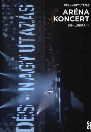 Dés László - Nagy utazás - Aréna koncert 2014. január 11. - DVD