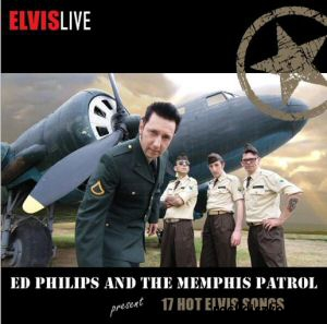 Ed Philips and The Memphis Patrol Present: 17 Hot Elvis Songs - Elvis Live CD