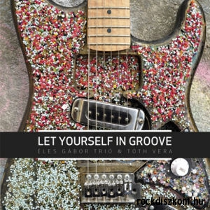 Éles Gábor Trió & Tóth Vera - Let Yourself in Groove CD