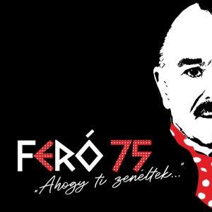 """Feró 75 - """"Ahogy Ti zenéltek…"""" 2CD"""