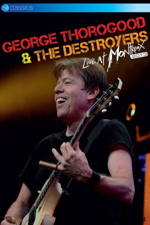 George Thorogood & The Destroyers - Live at Montreux 2013 - DVD