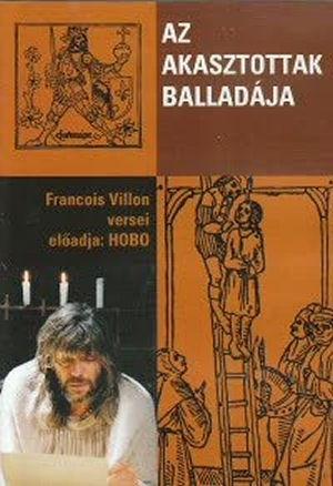 Az akasztottak balladája - Francois Villon versei - Előadja: Hobo DVD