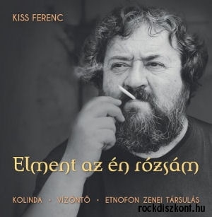 Kiss Ferenc - Elment az én rózsám - Kolinda, Vízöntő, Etnofon Zenei Társulás (Vinyl) LP