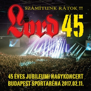 Lord - 45 - Számítunk rátok! - 45 éves Jubileumi Nagykoncert: Budapest Sportaréna 2017.02.11. - 2CD