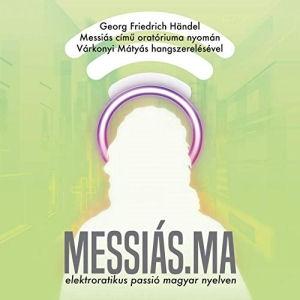 Messiás.ma - Elektroratikus passió magyar nyelven Várkonyi Mátyás hangszerelésével CD