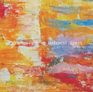 Szabó Gábor - Gabor Szabo in Budapest Again CD