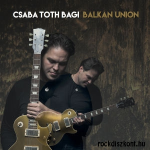 Csaba Tóth Bagi - Balkan Union CD