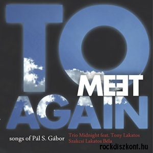 Trio Midnight - feat. Tony Lakatos, Szakcsi Lakatos Béla - To Meet Again - Songs Of Pál S. Gábor 2CD