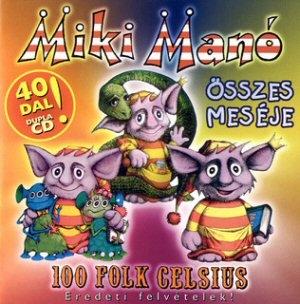 100 Folk Celsius - Miki Manó összes meséje (40 dal) 2CD