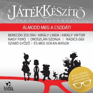 A Játékkészítő - Zenés akciómese - Álmodd meg a csodát! CD