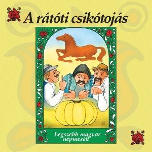 A rátóti csikótojás (Legszebb magyar népmesék) CD