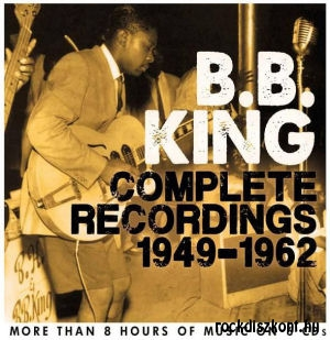 B.B. King - Complete Recordings 1949-1962 - More Than 8 Hours of Music on 6CD