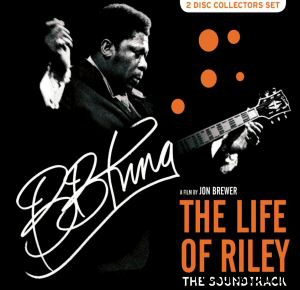 B.B. King - A Film by Jon Brewer: The Life Of Riley - The Soundtrack CD