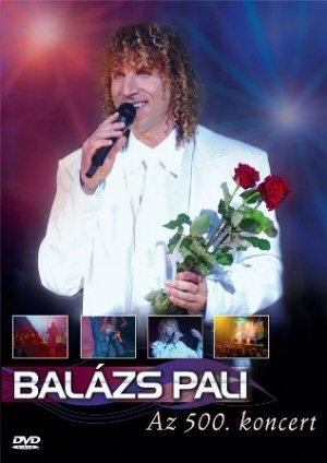 Balázs Pali - Az 500. koncert DVD
