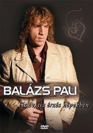 Balázs Pali - Tíz év, tíz érzés képekben DVD