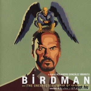 A Film by Alejandro González Inárritu Birdman or (The Unexpected Virtue of Ignorance) CD
