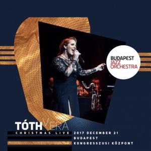 Budapest Jazz Orchestra - Tóth Vera - Christmas Live: 2017. december 21. Bp. Kongresszusi Központ CD