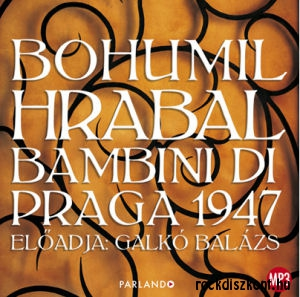 Bohumil Hrabal: Bambini di Praga 1947 - Előadja: Galkó Balázs - hangoskönyv (MP3 CD)