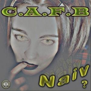 C.A.F.B. - Naiv? CD